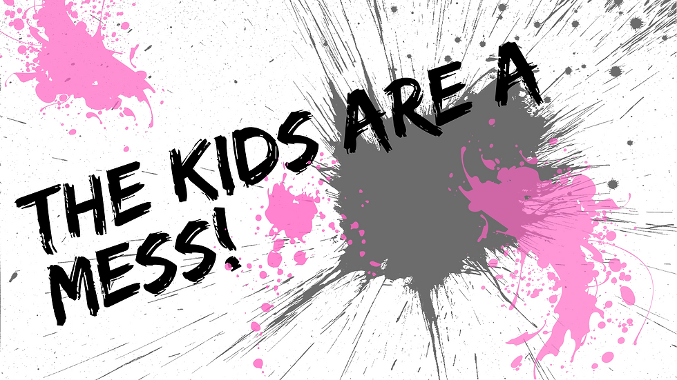 The Kids are a mess (1).png