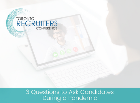 3 Questions to Ask Candidates During a Pandemic