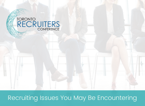 Recruiting Issues You May Be Encountering
