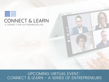 Upcoming Virtual Event: Connect & Learn - A Series for Entrepreneurs