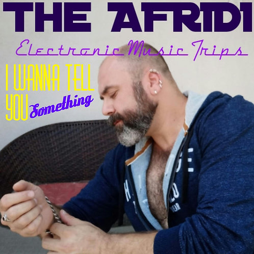 I WANNA TELL YOU SOMETHING - The Afridi mp3 Single Track