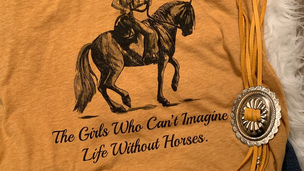 Cowgirls. The Girls Who Can't Imagine Life Without Horses Tee.