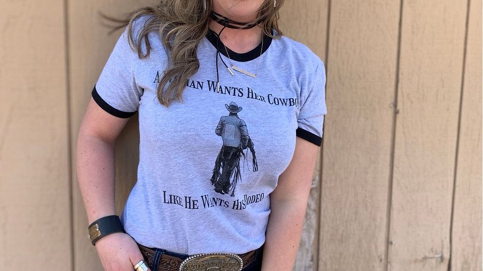 A Woman Wants Her Cowboy Like He Wants His Rodeo Tee