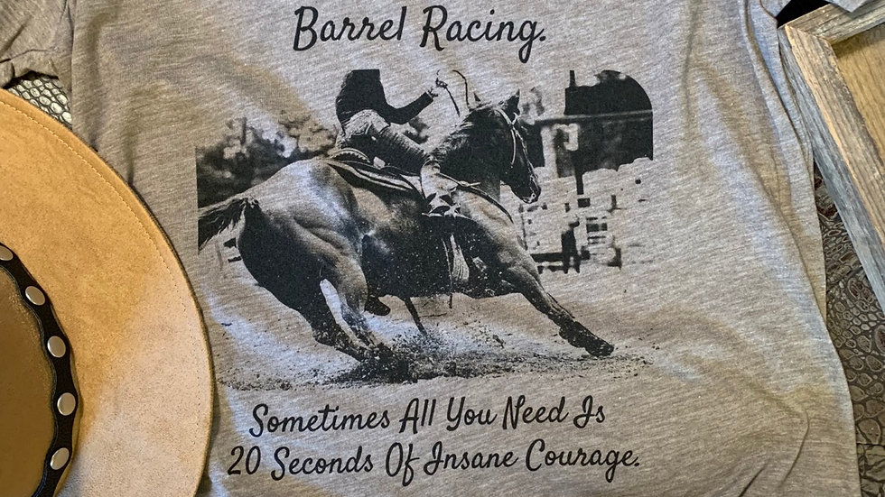 Barrel Racing. Sometimes All You Need Is 20 Seconds Of Insane Courage Tee.