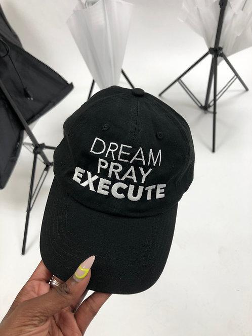 Dream Pray Execute Cap