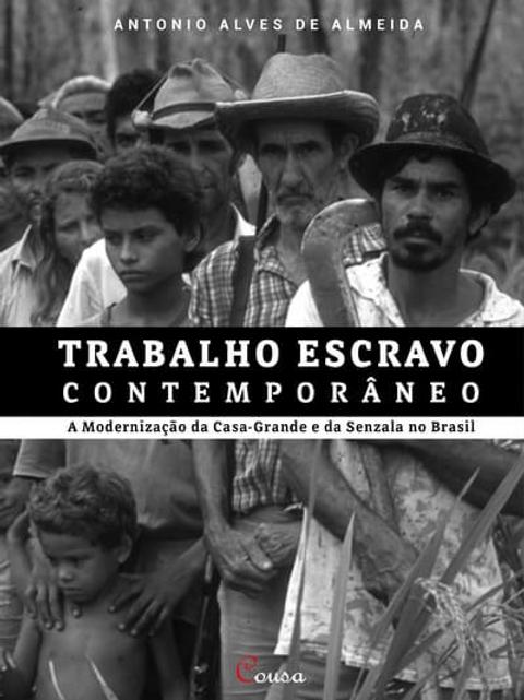 Trabalho escravo contemporâneo: A Modernização da Casa-Grande...