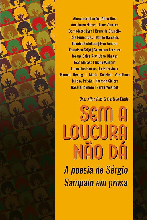 Sem a Loucura não dá: A poesia de Sérgio Sampaio em prosa