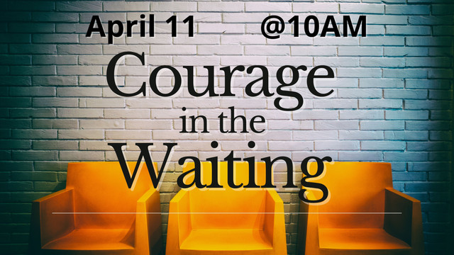Courage in the Waiting
