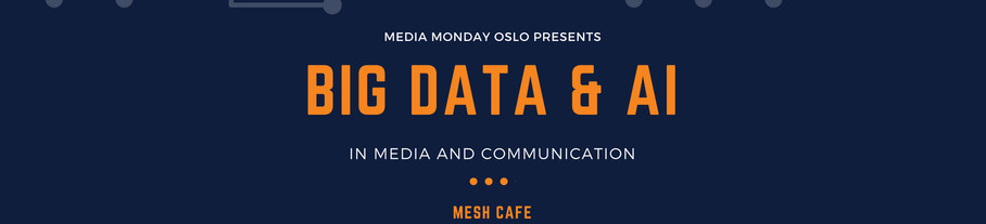 Big Data and AI in Media and communication