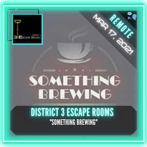 "REMOTE:  District 3 Escape Rooms - ""Something Brewing"""