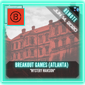 "REMOTE:  Breakout Games - ""Mystery Mansion"""