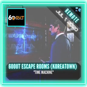 "REMOTE:  60out Escape Rooms (Koreatown) - ""Time Machine"""