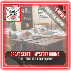 "Great Scott!!  Mystery Rooms - ""The Legend of the Fairy Queen"""