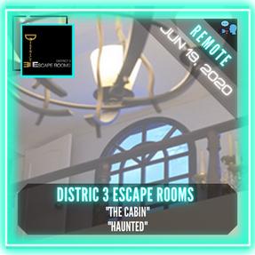 """REMOTE:  District 3 Escape Rooms - """"The Cabin"""" & """"Haunted"""""""