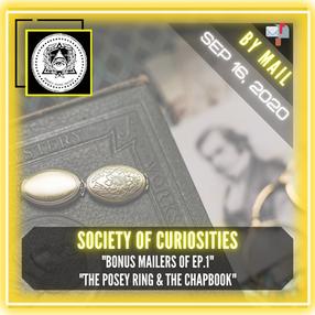 "Society of Curiosities - ""Bonus Mailers of Ep 1 "", ""The Posey Ring & The Chapbook & Bonus"""