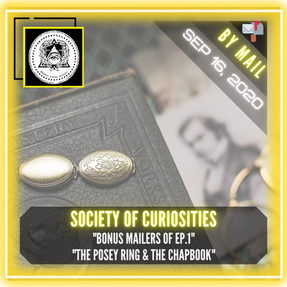 "Society of Curiosities - ""Bonus Mailers of Ep 1 "", ""The Posey Ring & The Chapbook & Bonus"""