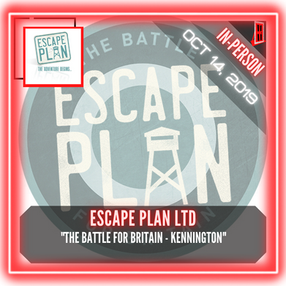 "Escape Plan - ""The Battle for Britain - KENNINGTON"""