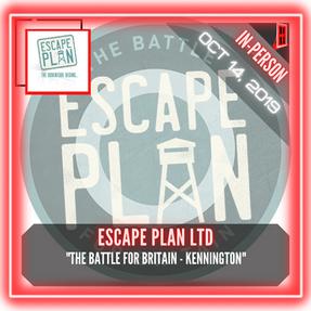 """Escape Plan - """"The Battle for Britain - KENNINGTON"""""""