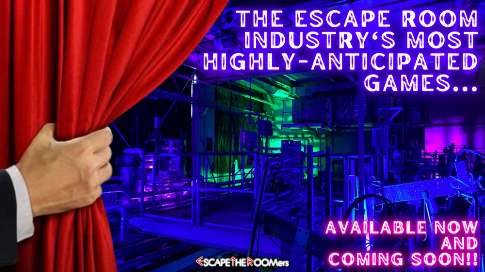 A Look Inside The Escape Room Industry's Highly-Anticipated New Games (Available NOW & Coming SOON)!