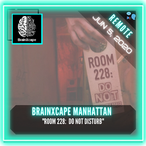 "REMOTE:  BrainXcape Manhattan - ""Room 228:  Do Not Disturb"""