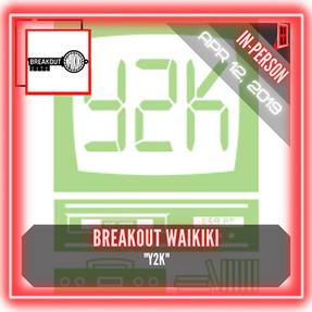 "Breakout Waikiki - ""Y2K"""