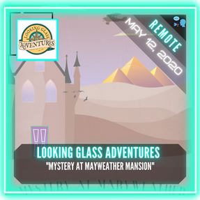 """REMOTE:  Looking Glass Adventures - """"Mystery at Maryweather Mansion"""""""