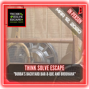 """Think Solve Escape - """"Bubba's Backyard Bar-B-Que and Brouhaha"""""""