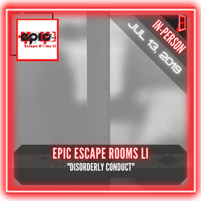 "Epic Escape Rooms LI - ""Disorderly Conduct"""