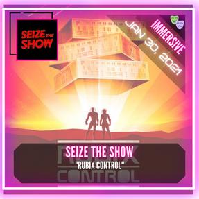 """Seize The Show - """"Rubix Control"""""""