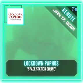 "REMOTE:  Lockdown Paphos - ""Space Station Online"""