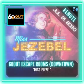 "REMOTE: 60out Escape Rooms (Downtown) - ""Miss Jezebel"""