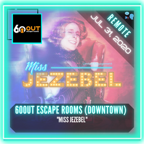 "REMOTE: 60out Escape Rooms (Downtown) - ""Miss Jezebel"""