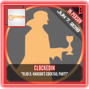 "ClockedIn - ""Vlad D. Hanson's Cocktail Party"""