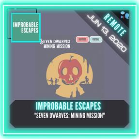 "REMOTE:  Improbable Escapes HQ - ""Seven Dwarves:  Mining Mission"""