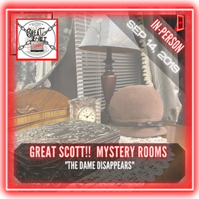 "Great Scott!!  Mystery Rooms - ""The Dame Disappears"""