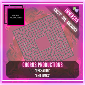 "Chorus Productions - ""Eschaton"" & ""END TIMES"""
