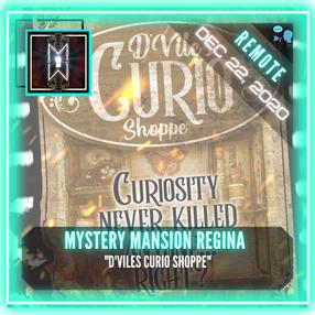 "REMOTE:  Mystery Mansion Regina - ""D'Vile's Curio Shoppe"""