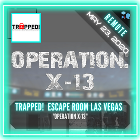 "REMOTE:  Trapped! Escape Room - ""Operation X-13"""