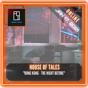 "HOUSE of TALES - ""HONG KONG - The Night Before"""