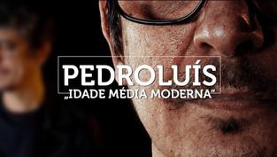 "PEDRO LUÍS // ""Idade Média Moderna"""