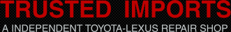 Trusted Imports A Independant Toyota Lexus Scion Service Center