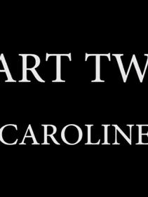 Caroline - Part Two