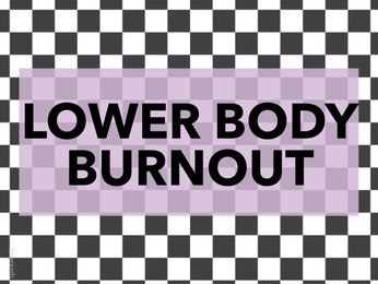 LOWER BODY BURNOUT