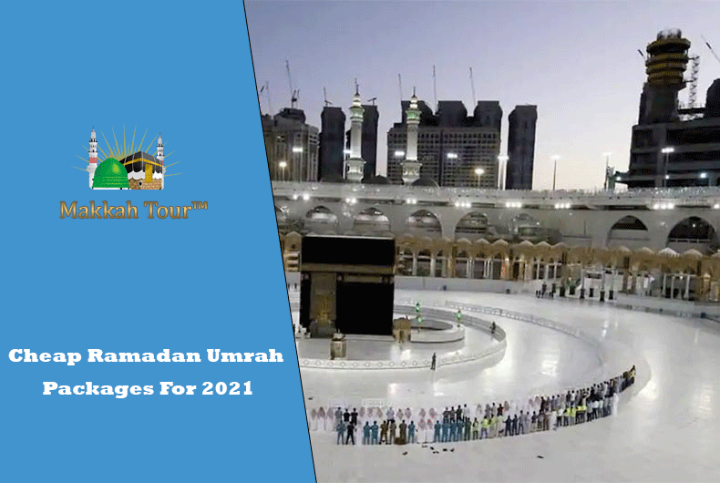 Cheap Ramadan Umrah Packages For 2021