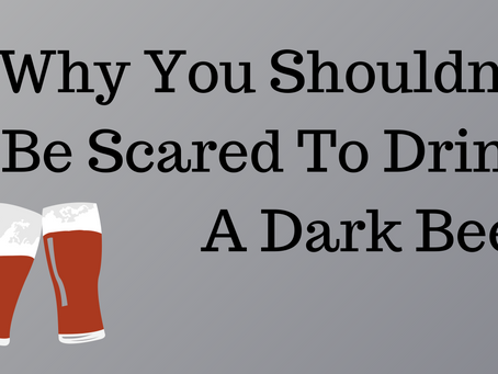 Why You Shouldn't Be Scared To Drink A Dark Beer
