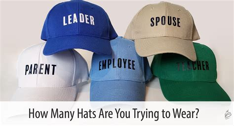 Are You Wearing Too Many Hats!