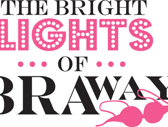 INTRODUCING BRIGHT LIGHTS OF BRA-WAY!