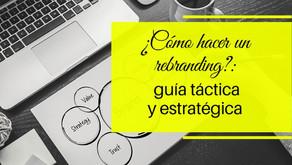 ¿Cómo hacer un rebranding?:  guía táctica y estratégica