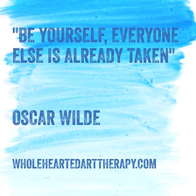 """Be yourself everyone else is already taken"" - Oscar Wilde"