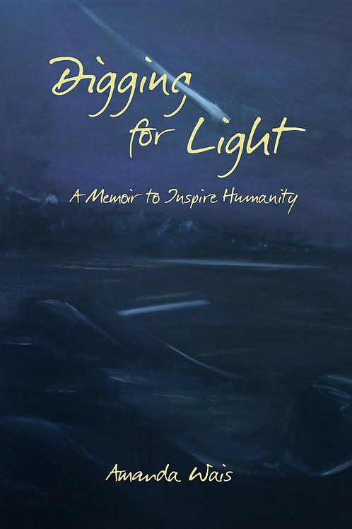 Digging for Light - A Memoir to Inspire Humanity